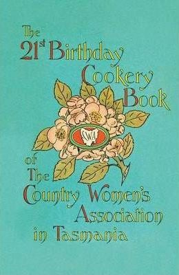 The 21st Birthday Cookery Book of The Country Women's Association in Tasmania