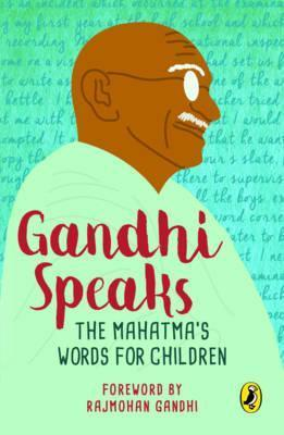 Gandhi Speaks : The Mahatma's Words for Children, (PB)