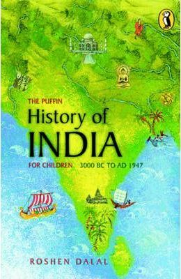 The The Puffin History of India for Children: The Puffin History of India for Children, 3000 BC - Ad 1947 3000 BC to AD 1947