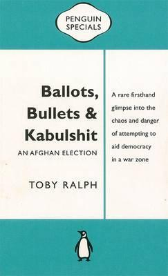 Ballots, Bullets & Kabulshit: An Afghan Election: Penguin Special