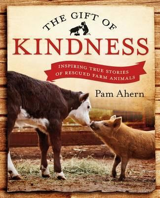 Gift of Kindness: Inspiring True Stories of Rescued Farm Animals