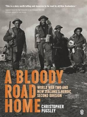 A Bloody Road Home: Wwii And New Zealand's Heroic Second Division
