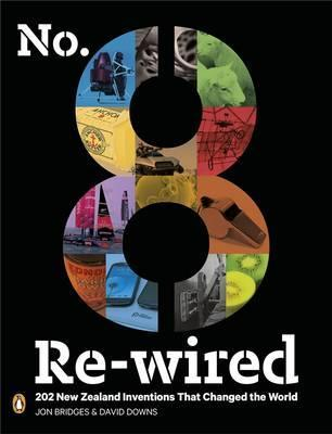 No. 8 Re-Wired: 202 New Zealand Inventions That Changed TheWorld