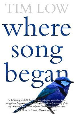 Where Song Began: Australia's Birds And How They Changed TheWorld