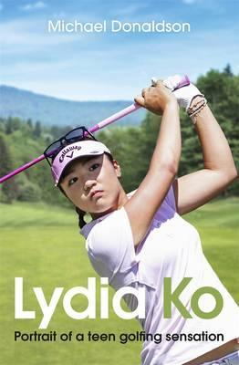 Lydia Ko: Portrait of a teen golfing sensation