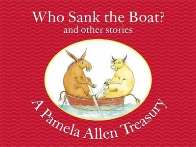 Who Sank the Boat? and other stories: A Pamela Allen Treasury