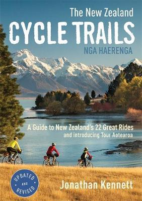 The New Zealand Cycle Trails Nga Haerenga : A Guide to New Zealand's Great Rides