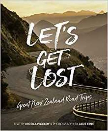 Let's Get Lost : Great New Zealand Road Trips