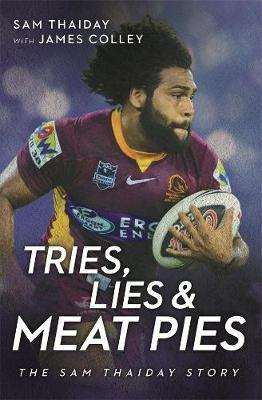 Tries, Lies and Meat Pies : The Sam Thaiday story