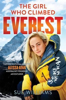 The Girl Who Climbed Everest: The Inspirational Story Of AlyssaAzar, Australia's Youngest Adventurer