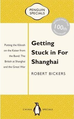 Getting Stuck In For Shanghai: Putting The Kibosh On The Kaiser From Thebund: The British At Shanghai And The Great War: