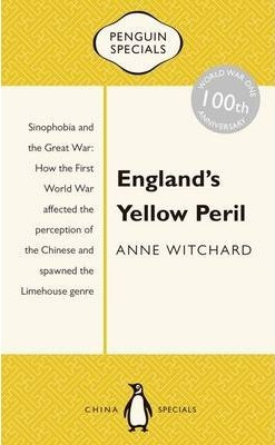England's Yellow Peril Sinophobia and the Great War Penguin Specials