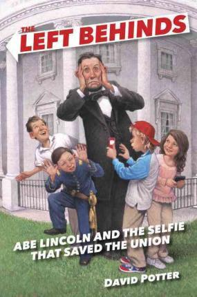 The Left Behinds: Abe Lincoln and the Selfie That Saved the Union
