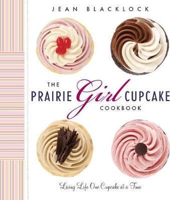 The Prairie Girl Cupcake Cookbook
