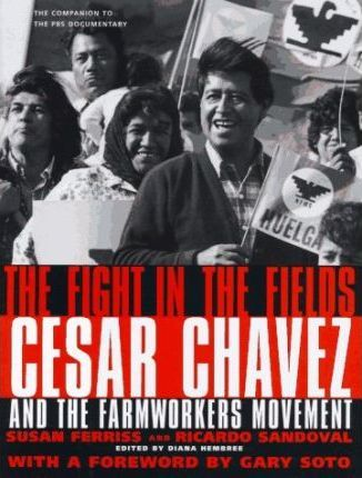The Fight in the Fields: Cesar Chavez and the Farmworker's Movement