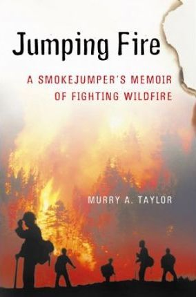 Jumping Fire: a Smokejumper's Memoir of Fighting Wildfire in the West