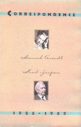 Hannah Arendt and Karl Jaspers: Correspondence: 1926-1969