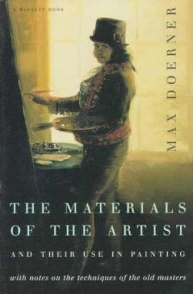 The Materials of the Artist and Their Use in Painting, with Notes on the Techniques of the Old Masters