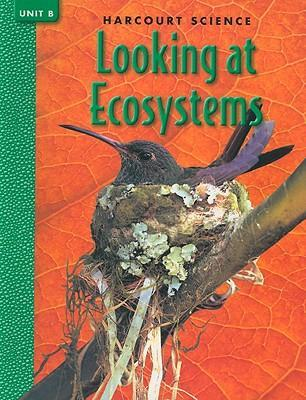 Harcourt Science Looking at Ecosystems, Unit B
