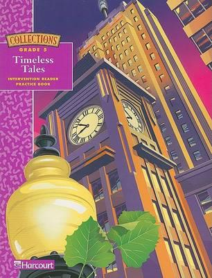 Collections: Timeless Tales Intervention Reader Practice Book, Grade 5