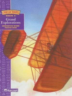 Harcourt Collections Grand Explorations, Grade 6, Intervention Reader Practice Book