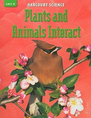 Harcourt Science Unit B: Plants and Animals Interact, Grade 3