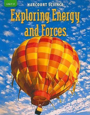 Harcourt Science: Unit F, Exploring Energy and Forces, Grade 3