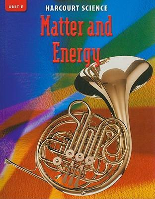 Harcourt Science Unit E: Matter and Energy, Grade 4