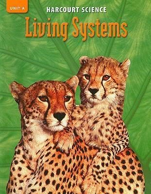 Harcourt Science: Unit A, Living Systems, Grade 5