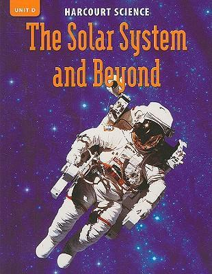Harcourt Science: Unit D, The Solar System and Beyond, Grade 5