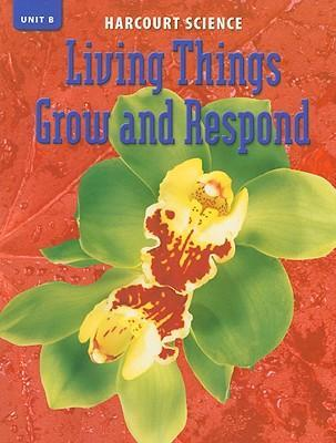 Harcourt Science Unit B: Living Things Grow and Respond, Grade 6