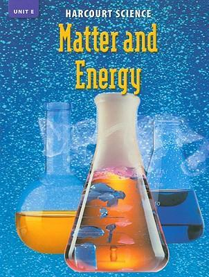 Harcourt Science, Unit E: Matter and Energy, Grade 6
