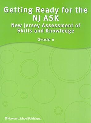 Getting Ready for the NJ ASK: New Jersey Assessment of Skills and Knowledge, Grade 6