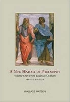 A A New History of Philosophy: A New History of Philosophy, Volume I From Thales to Ockham v. 1