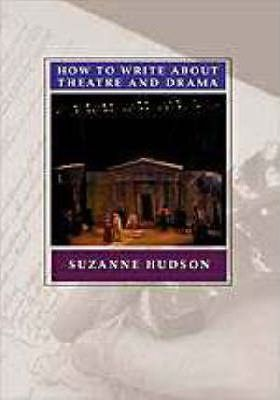 Hudson How to Write about Theatre and Drama