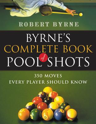 Byrne's Complete Book of Pool Shots : 350 Moves Every Player Should Know
