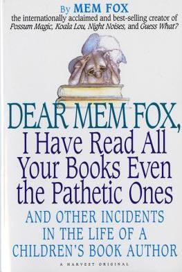 Dear Mem Fox, I Have Read All Your Books Even the Pathetic Ones