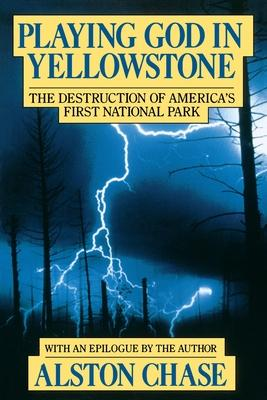 Playing God in Yellowstone: The Destruction of American (Ameri)CA S First National Park
