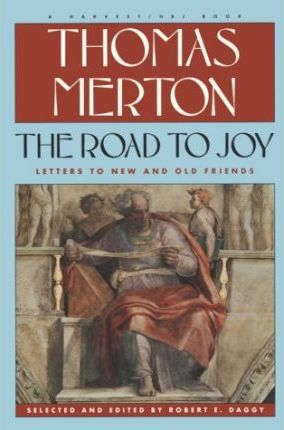 The Road to Joy: the Letters of Thomas Merton to New and Old Friends