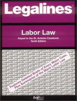 Legalines on Labor Law, 10th - Keyed to St. Antoine