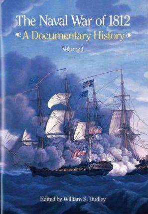 Naval War of 1812, a Documentary History, V. 1