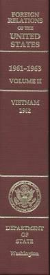 Foreign Relations of the United States, 1961-1963, Volume II: Vietnam, 1962
