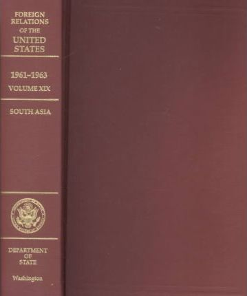 Foreign Relations, 1961-1963, Vol Xix, South Asia