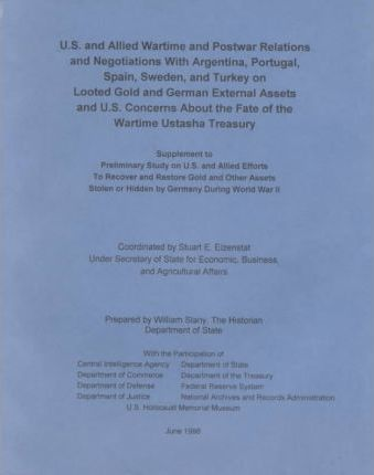 U.S. and Allied Wartime and Postwar Relations and Negotiations with Argentina, Portugal, Spain, Sweden, and Turkey on Looted Gold and German External Assets and U.S. Concerns about the Fate of the Wartime Ustasha Treasury