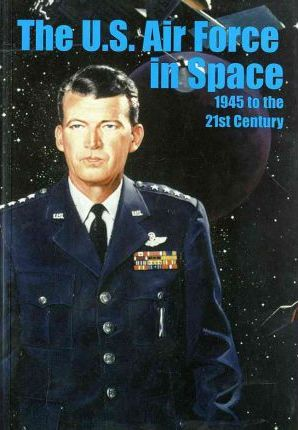 The U.S. Air Force in Space, 1945 to the Twenty-First Century: Proceedings