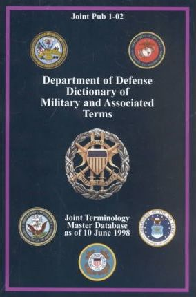 Department of Defense Dictionary of Military & Associated Terms