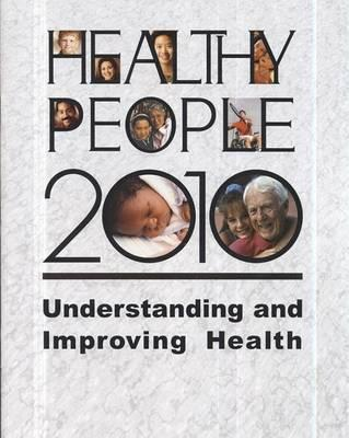 Healthy People 2010: Understanding and Improving Health