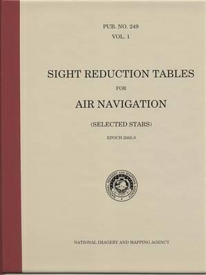 Sight Reduction Tables for Air Navigation (Selected Stars), Vol. 1 (Spiral Bound )