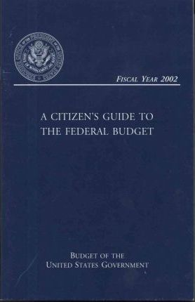 Budget of the United States Government, Fiscal Year 2002: Citizen's Guide to the Federal Budget