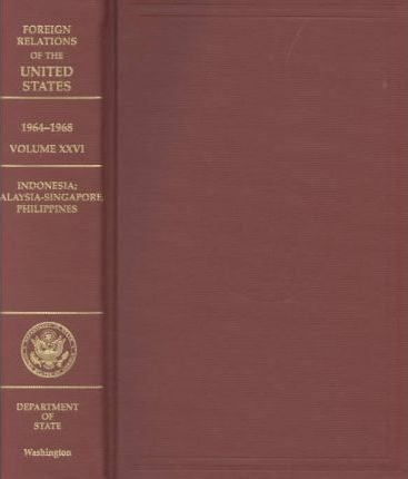 Foreign Relations of the United States, 1964-1968, Volume XXVI: Indonesia, Malaysia-Singapore, Philippines